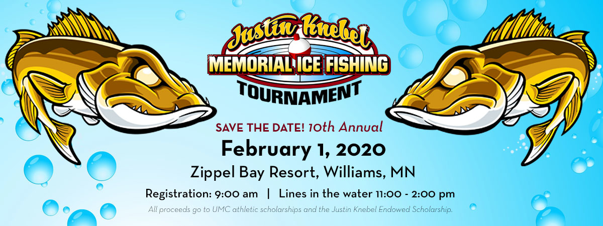 10th Annual Justin Knebel Memorial Ice Fishing Tournament - February 1, 2020, Zippel Bay Resort, Williams, MN - 9 am Registration, 11-2 pm lines in the water. All proceeds go to UMC athletic scholarships and the Justin Knebel Endowed Scholarship